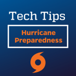 Tech Tips - Hurricane Preparedness